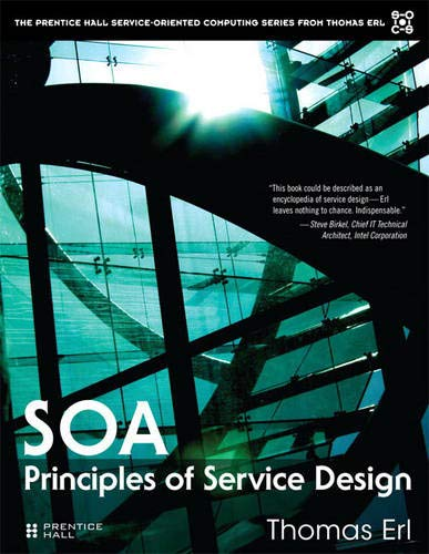SOA Principles of Service Design (Prentice Hall Service-Oriented Computing Series from Thomas Erl) By Thomas Erl