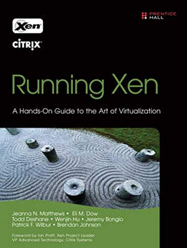 Running Xen: A Hands-On Guide to the Art of Virtualization By Jeanna N. Matthews