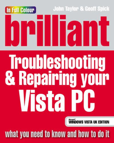 Brilliant Troubleshooting & Repairing your Vista PC By John Taylor