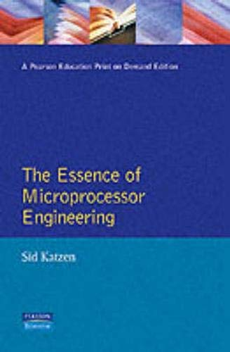 The Essence Microprocessor Engineering (The Prentice Hall Essence of Engineering Series) By Sid Katzen