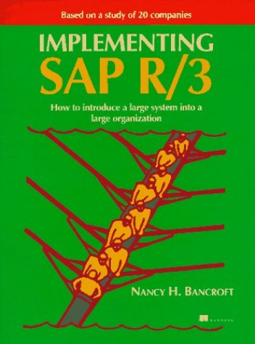 Implementing SAP R/3: How to Introduce a Large System into a Large Organization By Nancy H. Bancroft