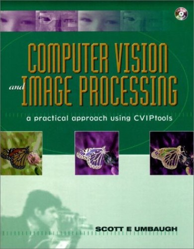 Computer Vision and Image Processing: A Practical Approach Using CVIPTools (BK/CD-ROM) By Scott E. Umbaugh