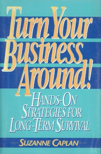 Turn Your Business Around!: Hands-on Strategies for Long-Term Survival (Prentice-Hall Career & Personal Development) By Suzanne Caplan