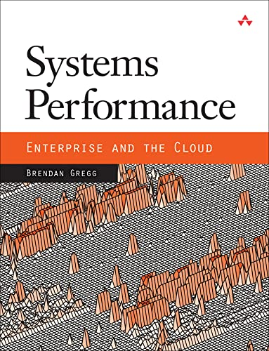 Systems Performance: Enterprise and the Cloud By Brendan Gregg