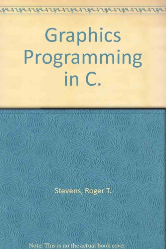 Graphics Programming in C. By Roger T. Stevens