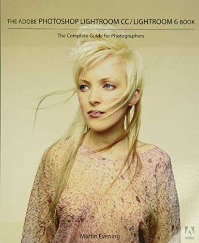 The Adobe Photoshop Lightroom CC / Lightroom 6 Book: The Complete Guide for Photographers By Martin Evening