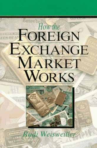 How the Foreign Exchange Market Works By Rudi Weisweiller