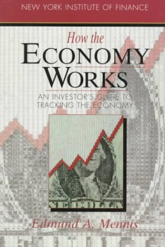 How the Economy Works By Edmund A. Mennis