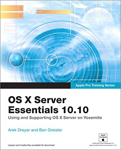 OS X Server Essentials 10.10: Using and Supporting OS X Server on Yosemit (Apple Pro Training) By Arek Dreyer