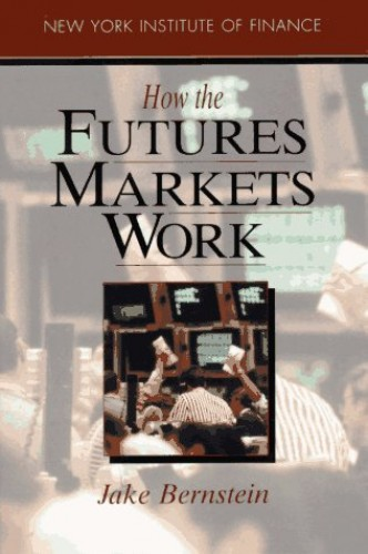How the Futures Markets Works By J. Bernstein