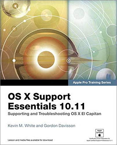 OS X Support Essentials 10.11 - Apple Pro Training Series (includes Content Update Program): Supporting and Troubleshooting OS X El Capitan By Kevin M. White