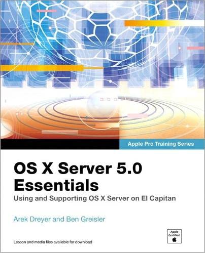 OS X Server 5.0 Essentials - Apple Pro Training Series: Using and Supporting OS X Server on El Capitan by Arek Dreyer