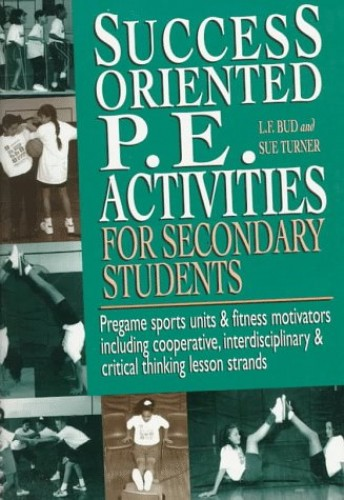 Success Oriented P.E. Activities for Secondary Students By Lowell F Turner