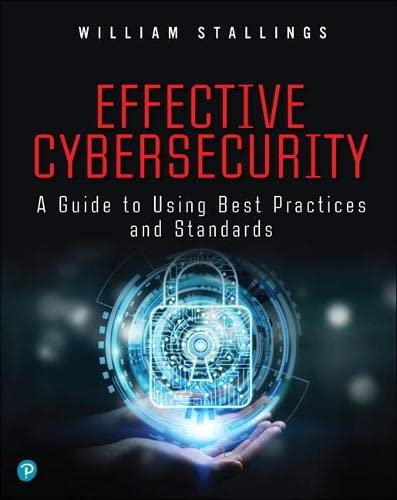 Effective Cybersecurity: A Guide to Using Best Practices and Standards By William Stallings