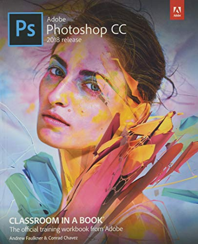 Adobe Photoshop CC Classroom in a Book (2018 release) (Classroom in a Book (Adobe)) By Andrew Faulkner