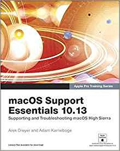macOS Support Essentials 10.13 - Apple Pro Training Series: Supporting and Troubleshooting macOS High Sierra By Arek Dreyer