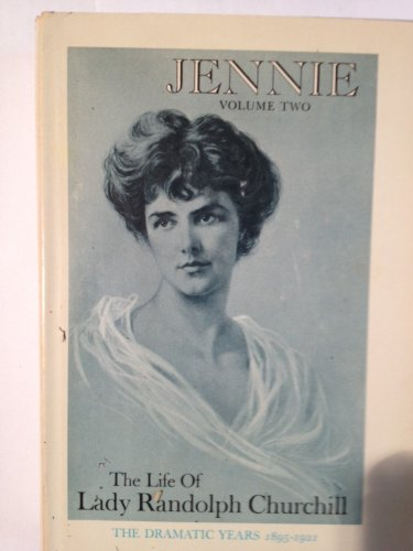 Jennie: Volume Two:The Life of Lady Randolph Churchill: The Dramatic Years 1895 - 1921 By Ralph G. Martin