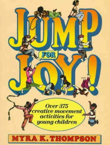 Jump For Joy! Over 375 Creative Movement Activities For Young Children By Myra A. Thompson