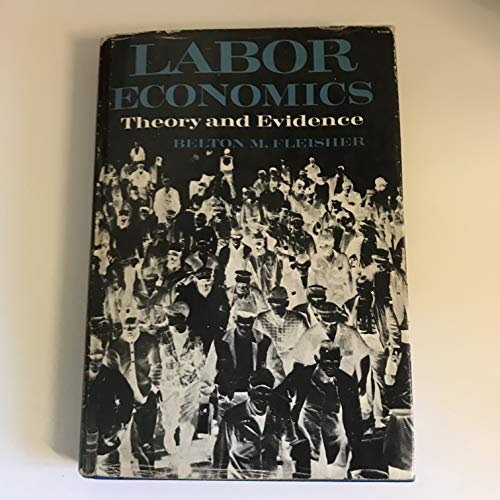 Labour Economics, Theory and Evidence by Belton M. Fleisher