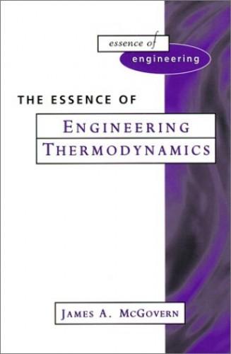 Essence of Engineering Thermodynamics (Prentice-Hall Essence of Engineering) By James A. McGovern