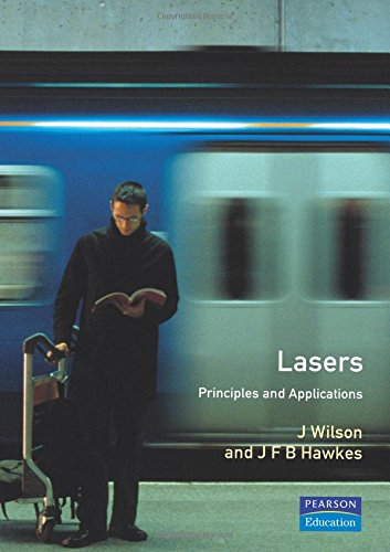 Lasers: Principles and Applications by J. Wilson