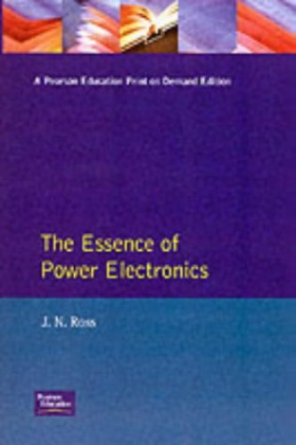 The Essence of Power Electronics (Essence of Engineering) (Prentice-Hall Essence of Engineering) By Joel Ross