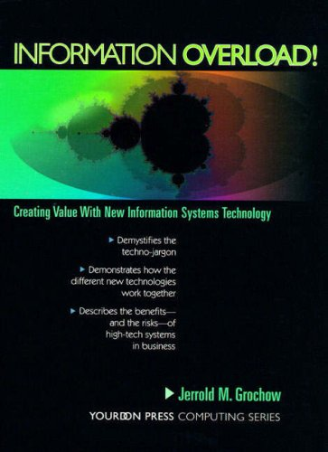 Information Overload!: Creating Value with New Information Technology by Jerrold M. Grochow