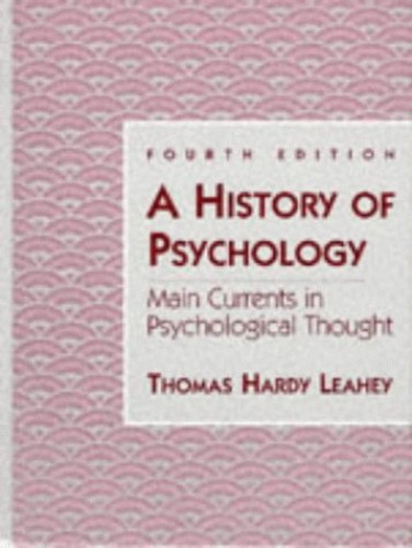 A History of Psychology: Main Currents in Psychological Thought by Thomas Hardy Leahey
