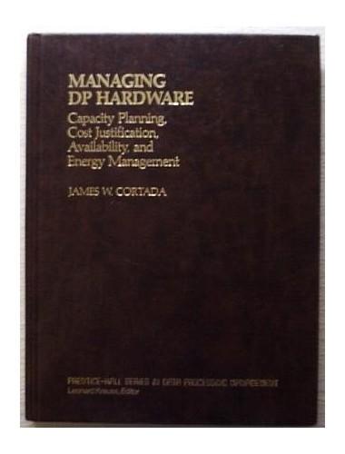 Managing Data Processing Hardware By James W. Cortada