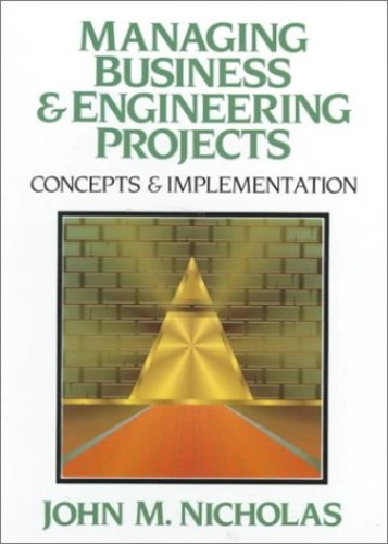 Managing Business and Engineering Projects By John M. Nicholas