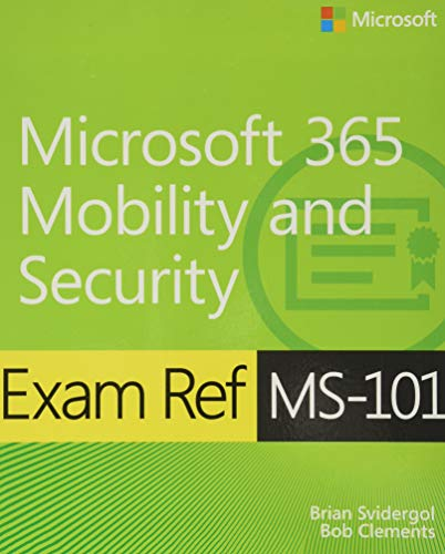 Exam Ref MS-101 Microsoft 365 Mobility and Security By Brian Svidergol