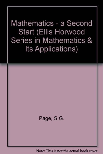 Mathematics - a Second Start (Ellis Horwood Series in Mathematics & Its Applications) By S.G. Page (University of Bradford)