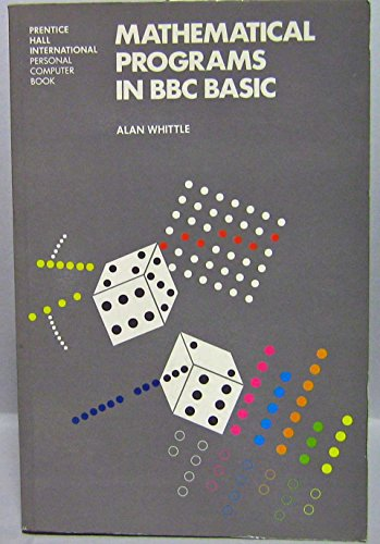 Mathematical Programs in BBC BASIC (Prentice-Hall International personal computer book) By Alan Whittle