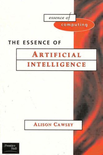 The Essence of Artificial Intelligence (Essence of Computing) By Alison Cawsey