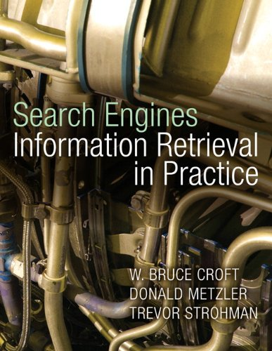 Search Engines: Information Retrieval in Practice: United States Edition by Bruce Croft