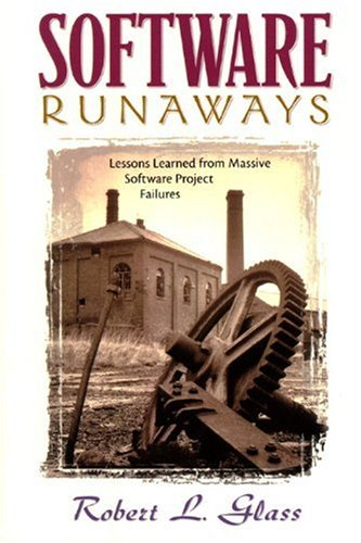 Software Runaways: Lessons Learned from Massive Software Project Failures By Robert L. Glass