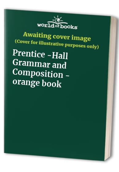 Prentice -Hall Grammar and Composition - orange book