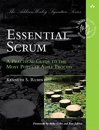 Essential Scrum: A Practical Guide to the Most Popular Agile Process (Addison-Wesley Signature): A Practical Guide To The Most Popular Agile Process (Addison-Wesley Signature Series (Cohn)) By Kenneth S. Rubin