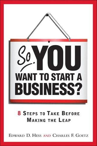 So You Want to Start a Business?: 8 Steps to Take Before Making the Leap by Edward D. Hess