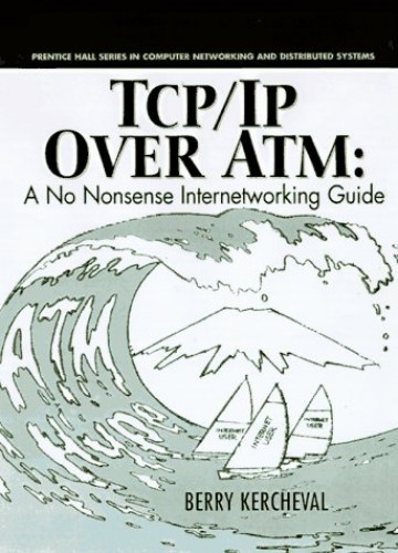 TCP/IP Over ATM By Berry Kercheval