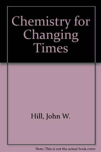 Chemistry for Changing Times by John W. Hill