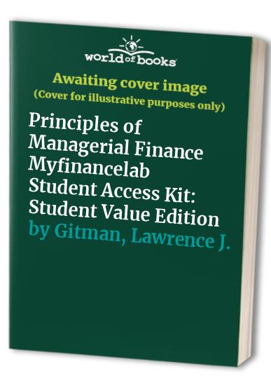 Principles of Managerial Finance By Lawrence J Gitman (San Diego State University)