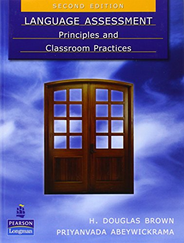 Language Assessment: Principles and Classroom Practices By H. Douglas Brown