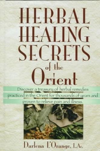 Herbal Secrets of the Orient By Darlena L'Orange