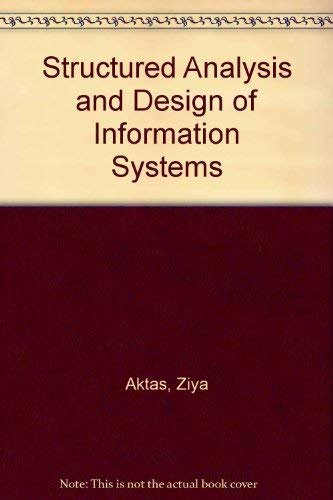 Structured Analysis And Design Of Information Systems Structured Analysis And Design Of Information Systems By Ziya Aktas Used 9780138545710 World Of Books