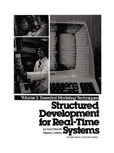 Structured Development for Real Time Systems: v.2: Essential Modelling Techniques by Paul T. Ward