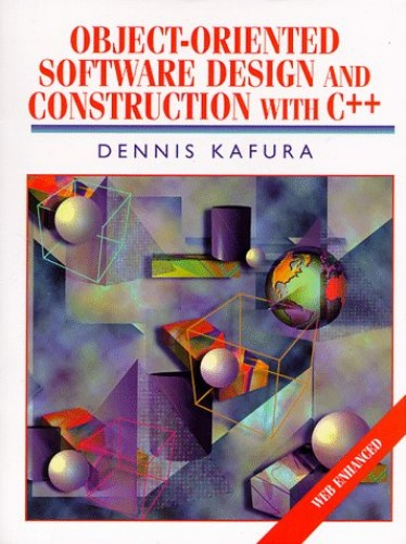 Object-Oriented Software Design and Construction with C++ By Dennis Kafura