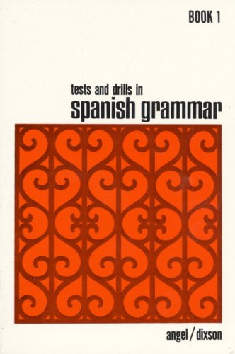 Tests and Drills in Spanish Grammar By Juvenal L. Angel