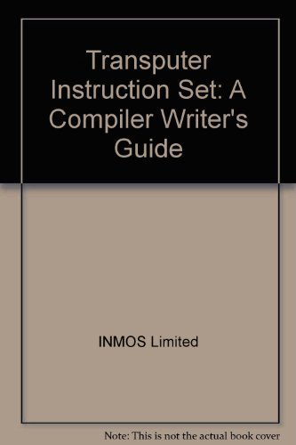 Transputer Instruction Set: A Compiler Writer's Guide By Inmos