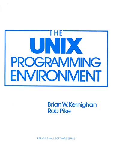 The UNIX Programming Environment (Prentice-Hall Software Series) By B. W. Kernighan